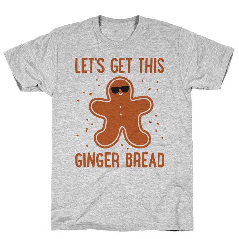 Let's Get This Gingerbread Mens T-Shirt