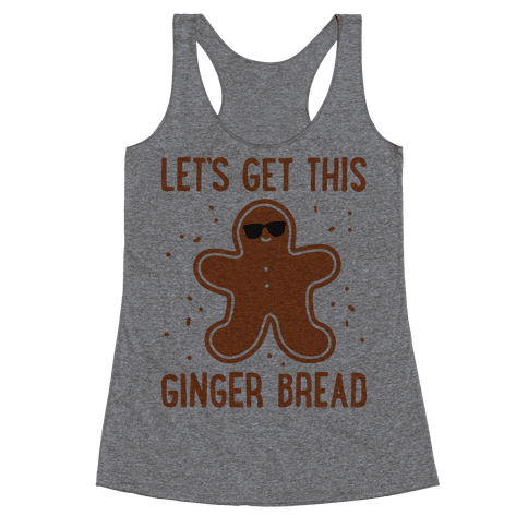 Let's Get This Gingerbread Racerback Tank Top