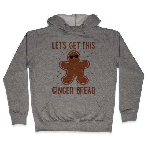 Let's Get This Gingerbread Hooded Sweatshirt