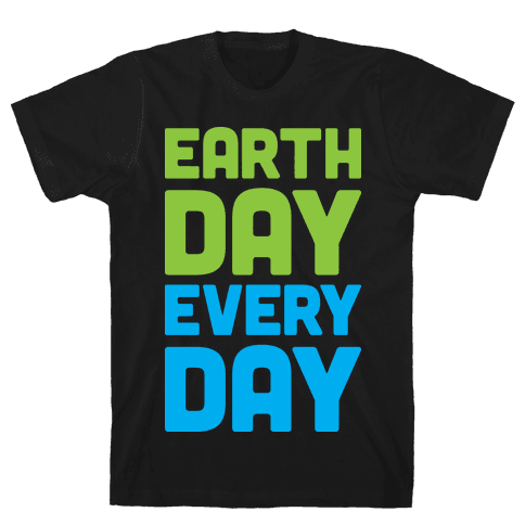 Earth Day Every Day Mens T-Shirt