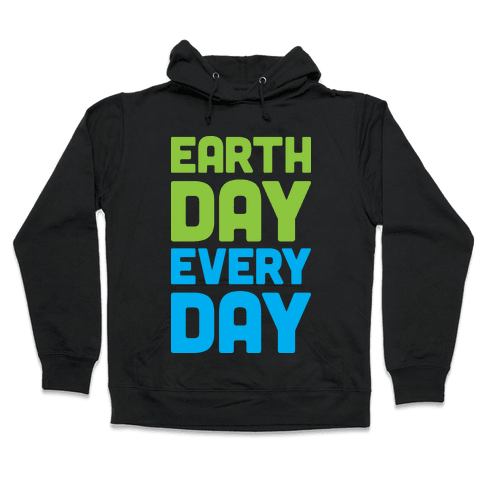 Earth Day Every Day Hooded Sweatshirt