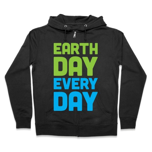 Earth Day Every Day Zip Hoodie