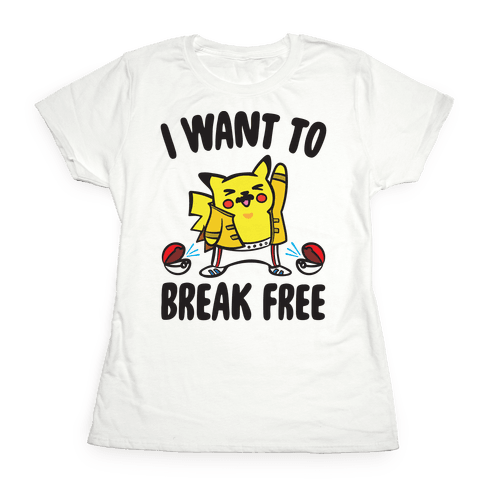I Want To Break Free Parody Womens T-Shirt