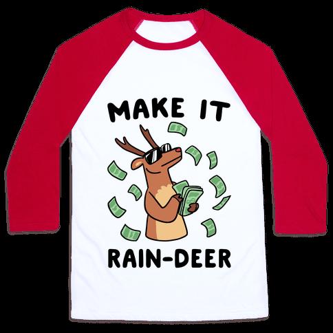Make It Rain-deer Baseball Tee