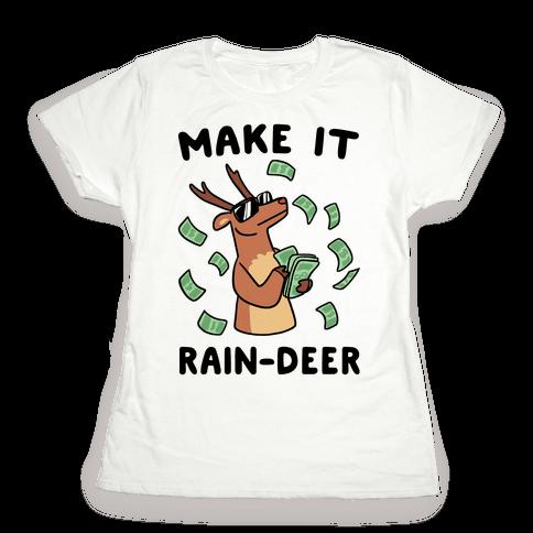 Make It Rain-deer Womens T-Shirt