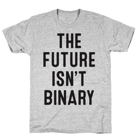The Future Isn't Binary Mens T-Shirt