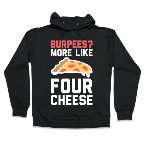 Burpees? More Like Four Cheese Hooded Sweatshirt