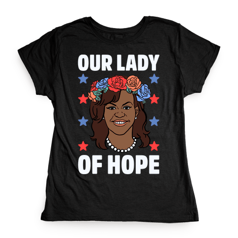 Michelle Obama: Our Lady Of Hope Womens T-Shirt