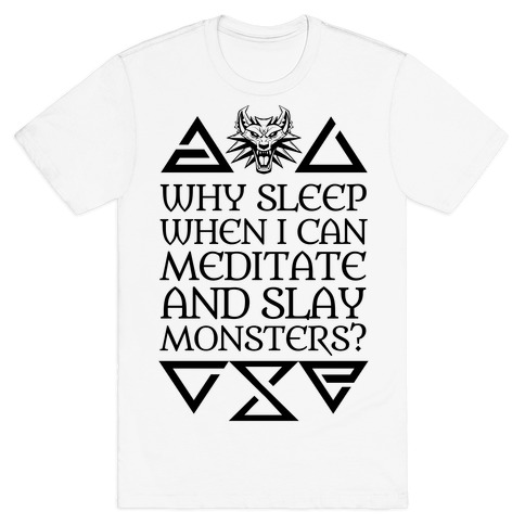Why Sleep When I Can Meditate And Slay Monsters? T-Shirt