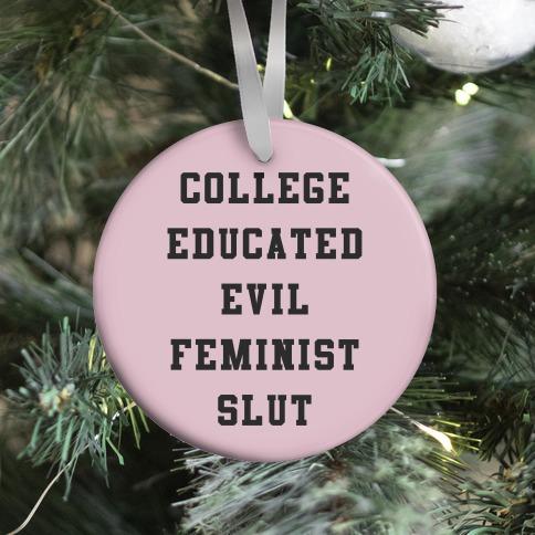 College Educated Evil Feminist Slut Ornament