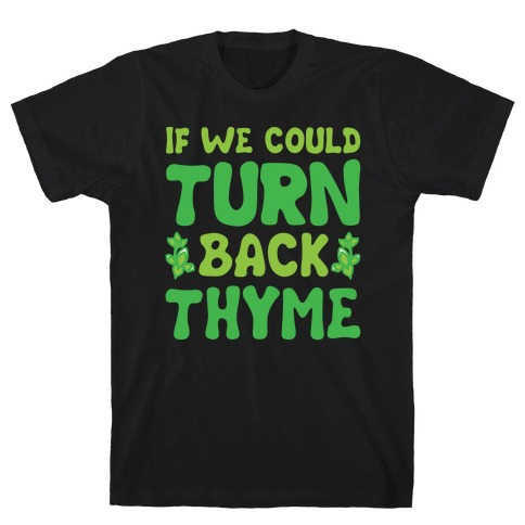 If We Could Turn Back Thyme Parody T-Shirt