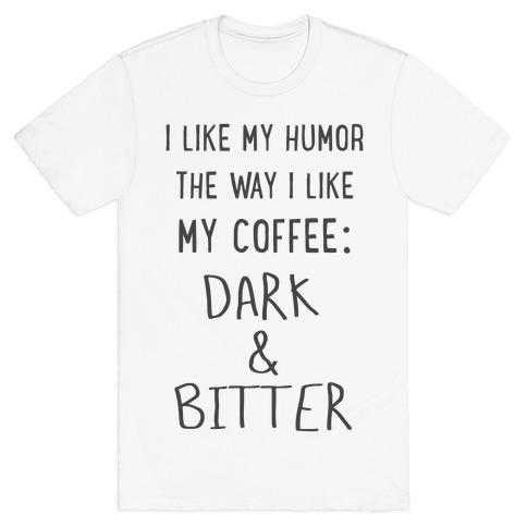 Dark and Bitter T-Shirt