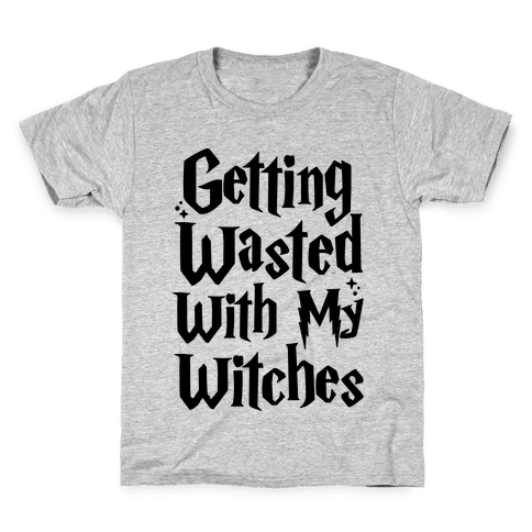 Getting Wasted With My Witches Kids T-Shirt