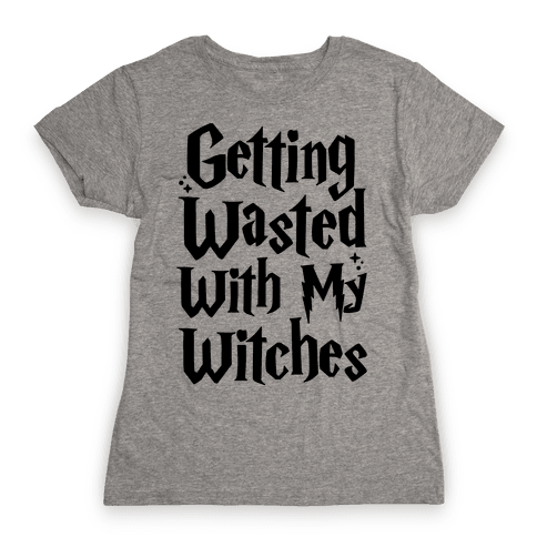 Getting Wasted With My Witches Womens T-Shirt