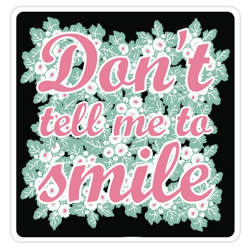 Don't Tell Me To Smile Die Cut Sticker