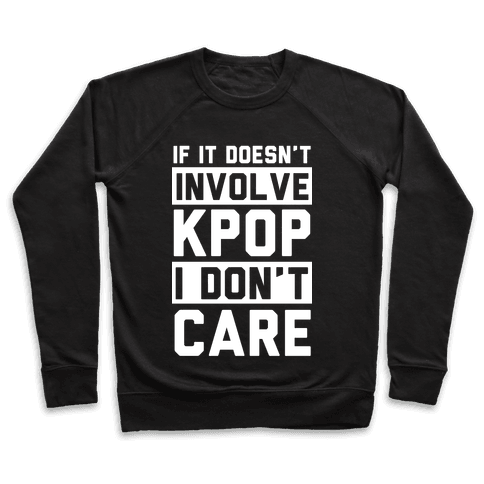 If It Doesn't Involve KPOP I Don't Care Pullover