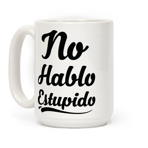 No Hablo Estupido Coffee Mug