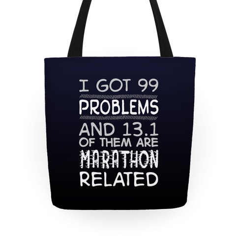I Got 99 Problems And 13.1 Are Marathon Related Tote