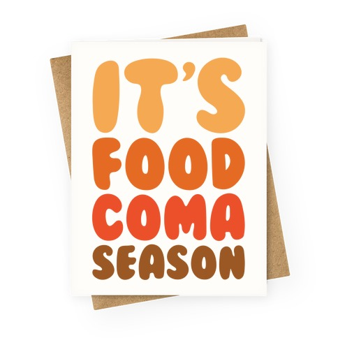 It's Food Coma Season Greeting Card