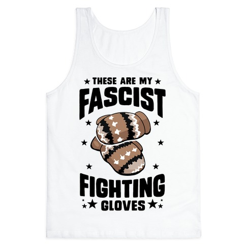 These Are My Fascist Fighting Gloves Tank Top
