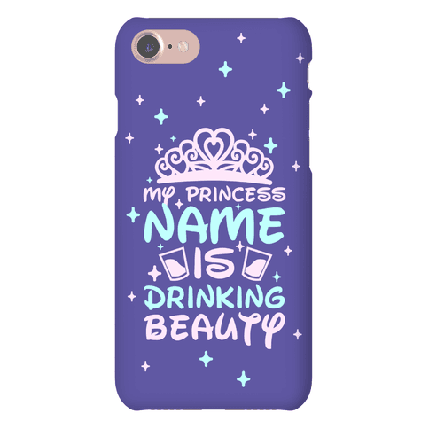 My Princess Name Is Drinking Beauty Phone Case
