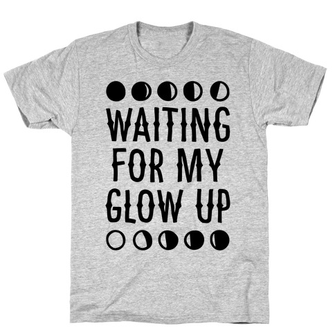 Waiting For My Glow Up T-Shirt