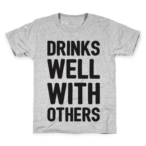 Drinks Well With Others Kids T-Shirt