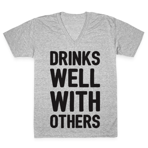 Drinks Well With Others V-Neck Tee Shirt