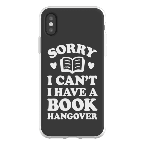 Sorry I Can't I Have A Book Hangover Phone Flexi-Case