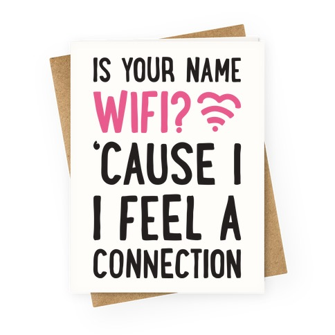 Is Your Name Wifi Cause I Feel A Connection Greeting Card