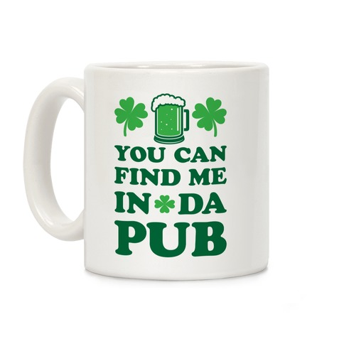 You Can Find Me In Da Pub Parody Coffee Mug