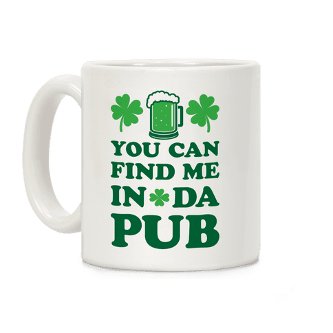 You Can Find Me In Da Pub Parody Coffee Mug