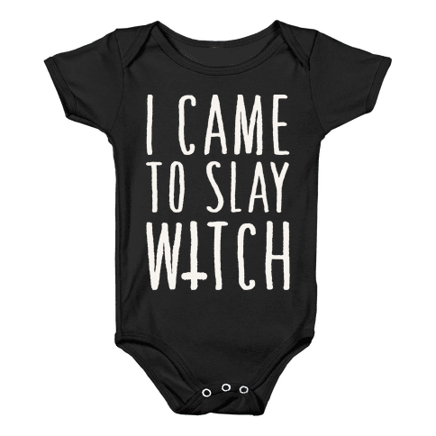 I Came To Slay Witch Baby Onesy