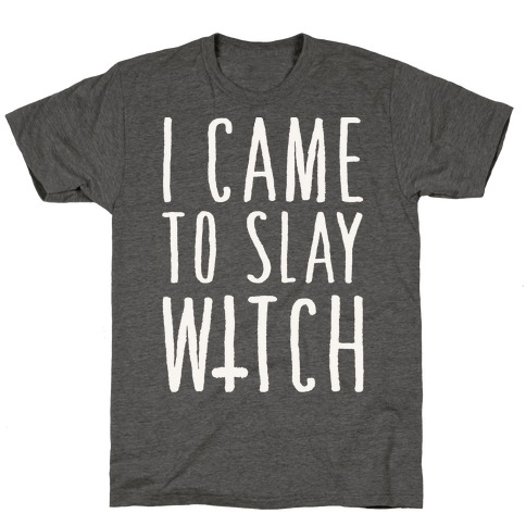 I Came To Slay Witch T-Shirt