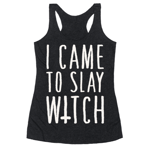 I Came To Slay Witch Racerback Tank Top