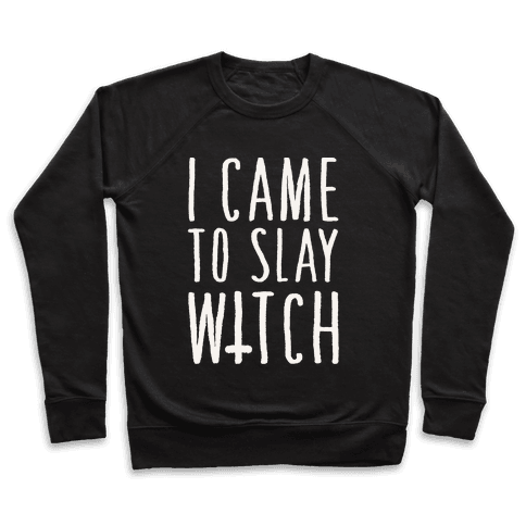 I Came To Slay Witch Pullover