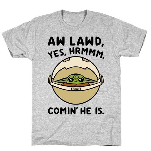 Aw Lawd He Comin' Baby Yoda Parody T-Shirt