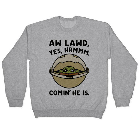 Aw Lawd He Comin' Baby Yoda Parody Pullover