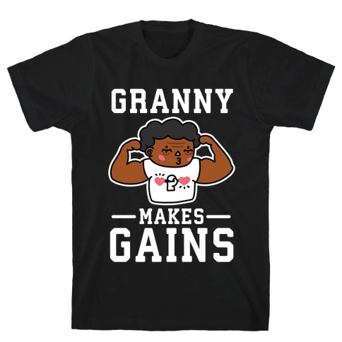 Granny Makes Gains T-Shirt