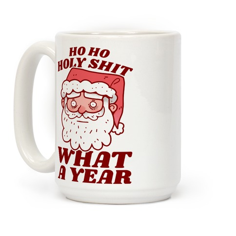 Ho Ho Holy Shit What A Year Coffee Mug