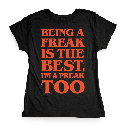 Being A Freak Is The Best White Print Womens T-Shirt