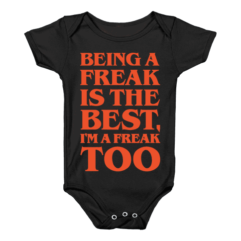 Being A Freak Is The Best White Print Baby Onesy