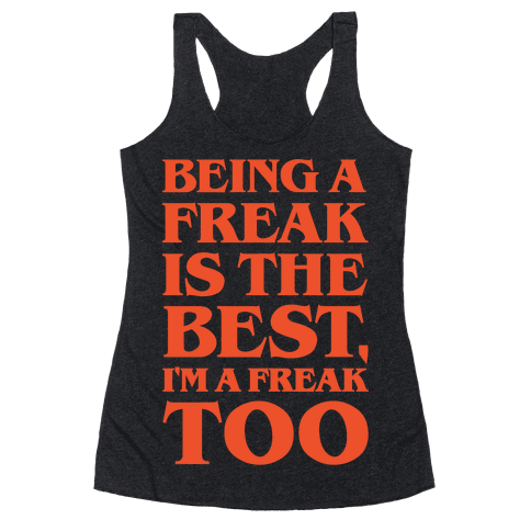 Being A Freak Is The Best White Print Racerback Tank Top