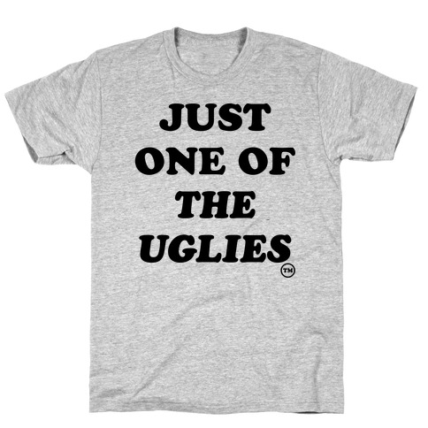 Just One Of The Uglies T-Shirt