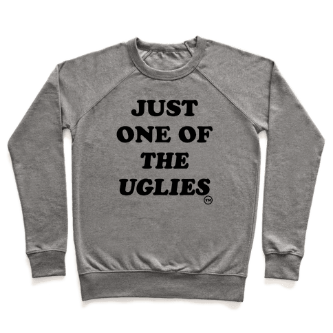 Just One Of The Uglies Pullover