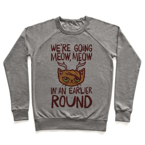 We're Going Meow Meow In An Earlier Round Parody Pullover