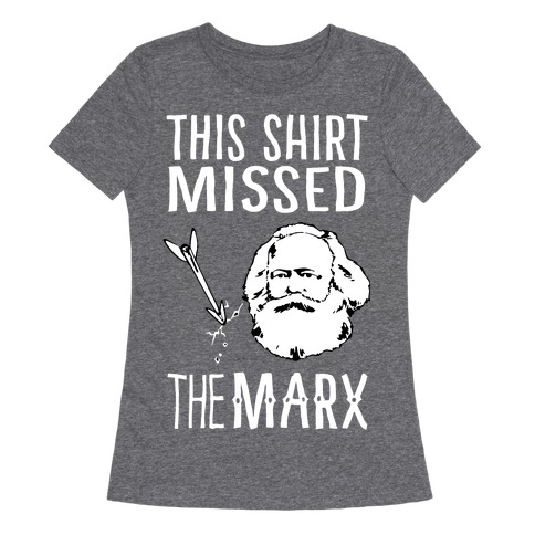 This Shirt Missed The Marx Womens T-Shirt