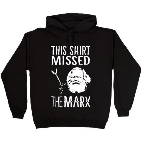 This Shirt Missed The Marx Hooded Sweatshirt