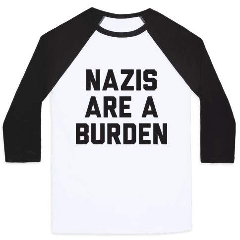 Nazis Are A Burden Baseball Tee