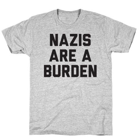Nazis Are A Burden T-Shirt